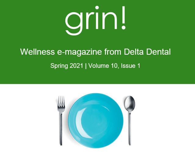 Delta Dental Grin! Spring 2021 E-Magazine Now Available